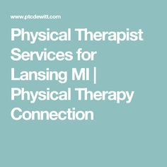 Physical Therapist Services for Lansing MI | Physical Therapy Connection
