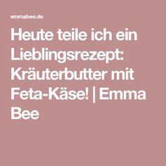 Heute teile ich ein Lieblingsrezept: Kräuterbutter mit Feta-Käse! | Emma Bee