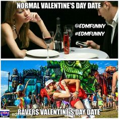 Credit to @edmfunny : I prefer the Ravers Valentine's Day date. 👏 👏 😊☺️💘💘😍😍💯💯 TAG a friend that would appreciate this.👉💚FOLLOW for festivals, raves, memes, giveaways  and media! TAG your FRIENDS💚👈 . Tag a friend that would appreciate this! FOLLOW IF YOU LOVE EDM! 😍 🙌❤️🙃#raverproblems#ravinglifestyle #ravingaddict #rave #raver #edm#edmlife #edmlifestyle #edmpartypeople#eastcoastedm #edmaddict #Kandi #iwantedm #anjunaholic #edc #edcvegas#insomniacevents #edclv #umf…
