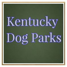 Kentucky Dog Parks and the Top 5