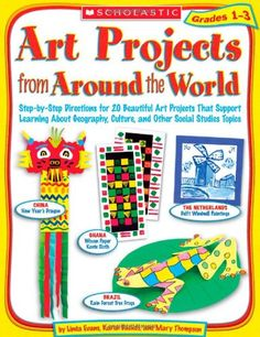 Art Projects from Around the World: Grades 1-3: Step-by-Step Directions for 20 Beautiful Art Projects That Support Learning About Geography, Culture, and Other Social Studies Topics/Linda Evans, Mary Thompson, Karen Backus