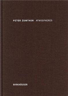 Atmospheres / Peter Zumthor