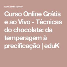 Curso Online Grátis e ao Vivo - Técnicas do chocolate: da temperagem à precificação   eduK