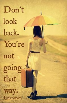 Don't look back... You're not going that way.