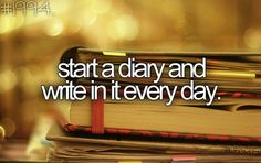#9 Start a Diary and Write in it Everyday