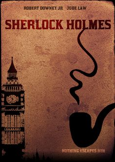Sherlock Holmes by Besim Hakramaj. Sherlock Holmes. This poster accurately reflects the mood of the movie and I like the incorporation of Big Ben and Holmes' iconic pipe.