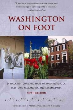 Washington On Foot: 24 Walking Tours and Maps of Washington, DC, Old Town Alexandria, and Takoma Park