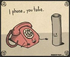 I phone, you tube.