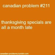 """Thanksgiving specials are all a month late!! """"Canadian problem"""""""