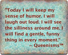 Laugh often. -Queenisms!