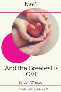 Of all of the human emotions, LOVE is the greatest bringing us joy, happiness, connections, families, relationships, friendships, bonds, affections, hugs, and so much more! | Fave Lifestyles | Doing Life Together | Mid Life Woman | Relationships | Lori Whaley