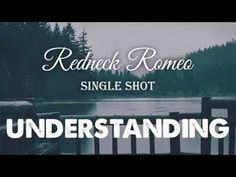 Relationship Advice - UNDERSTANDING: another Redneck Romeo Single Shot - YouTube