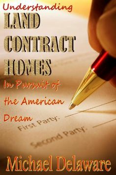 Understanding Land Contract Homes In Pursuit of the American Dream by Michael Delaware. $2.99. Author: Michael Delaware. 104 pages. Publisher: If, And or But Publishing Company; 2 edition (December 22, 2012)