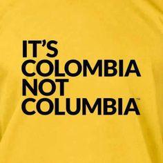 Soy Colombiano y emputa un resto que todos los extranjeros digan Columbia... Si les gusta nuestra tierra, respeten la porfa ;)  Mensaje de Motta