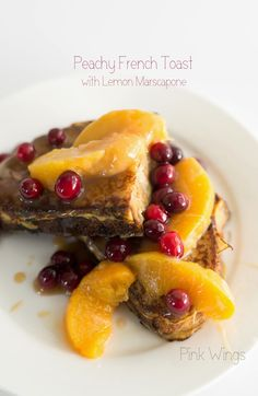 Peachy French Toast with Lemon Marscapone   #brunch #breakfast #fruit #cranberry #peach #caramel #winter