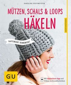 Ideal für Häkel-Einsteiger: ausführliche Anleitungen für trendige kombinierbare Mützen, Schals und Loops. ⎜GU http://www.gu.de/buecher/gartenratgeber/selbermachen/931151-muetzen--schals-und-loops-haekeln/