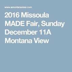 2016 Missoula MADE Fair, Sunday December 11A Montana View