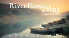 """""""River Flows In You"""" - Yiruma (Orchestral Version feat. Nathan Wu)"""