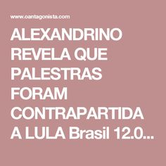 """ALEXANDRINO REVELA QUE PALESTRAS FORAM CONTRAPARTIDA A LULA  Brasil 12.04.17 16:45 O pedido de inquérito sobre a relação de Lula com a Odebrecht é revelador. Alexandrino Alencar conta que a decisão de pagar Lula por palestras foi uma forma de remunerá-lo """"em face do que ele realizou enquanto presidente para o grupo"""". """"A maneira encontrada foi um projeto de palestras, cujo valor definido foi de US$ 200 mil cada, no parâmetro Bill Clinton."""" O ex-executivo confirma ainda o pagamento de R$ 700…"""