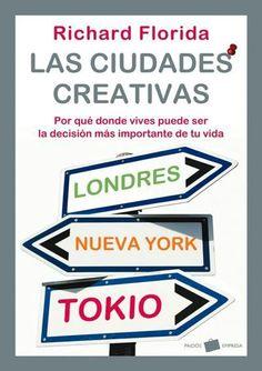 Las ciudades creativas. Por qué donde vives puede ser la decisión más importante de tu vida (Richard Florida)