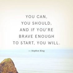 You can, you should, and if you're brave enough to start, you will