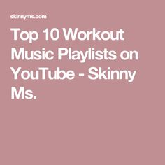 Top 10 Workout Music Playlists on YouTube - Skinny Ms.