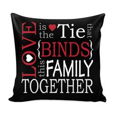 Love is the tie that binds this Family Together.    16 x 16  100% spun polyester poplin fabric  Individually cut and sewn by hand  A single sided print with white back  Finished with a concealed zipper  Does not include pillow insert