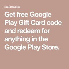 Get free Google Play Gift Card code and redeem for anything in the Google Play Store.