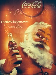 "Coca Cola - ""I believe in you too."" Santa Claus"
