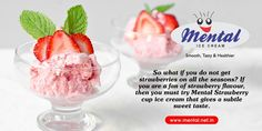 So what if you do not get strawberries on all the seasons? If you are a fan of strawberry flavour, then you must try Mental Strawberry cup ice cream that gives a subtle sweet taste.