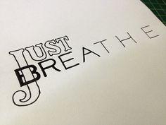 Just Breathe Handwritten typography 5.10.13...