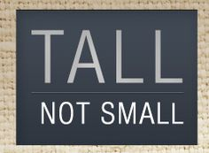 Our Tall not Small website is officially in the works... splash page up now!