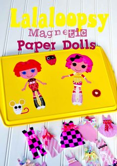 Lalaloopsy Magnetic Paper Dolls ~ It's Craft Time!!