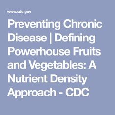 Preventing Chronic Disease | Defining Powerhouse Fruits and Vegetables: A Nutrient Density Approach - CDC Food Articles, Nutrition Education, Health Coach, Natural Healing, Superfoods, Fruits And Vegetables, Meal Planning, Health Fitness, Yummy Food