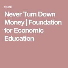 Never Turn Down Money | Foundation for Economic Education