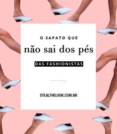 É o sapato mais visto em 9 entre 10 fashionistas de plantão.