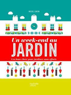 """""""Un week-end au jardin"""" de Michel Caron, éditions Hachette"""