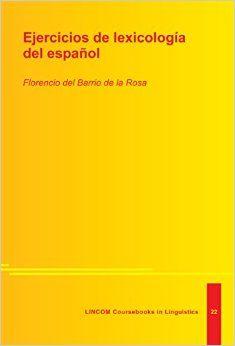 Ejercicios de lexicologia del español / Florencio del Barrio de la Rosa - München : Lincom Europa, 2014