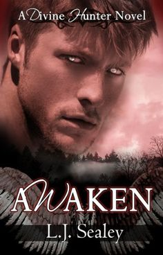 Awaken (Divine Hunter Series Book 1) by L.J. Sealey, http://www.amazon.com/dp/B00GR5ZSNQ/ref=cm_sw_r_pi_dp_2.jdub1QDV27B
