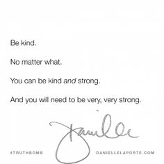 This #Truthbomb came from my post: Want more and be kind… and 10 other points on success. Read the full post HERE: http://www.daniellelaporte.com/want-more-be-kind/