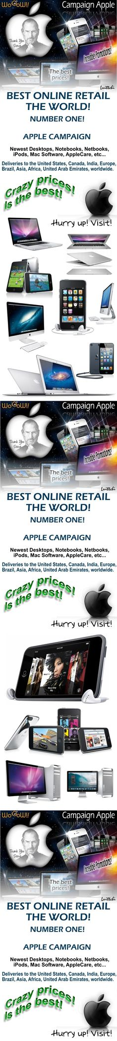 APPLE - CAMPAIGN. * The best prices! Promotions for you! * Many Desktops, Notebooks, iPhones, iPods, iPads, everything for you! WoOoW!! HURRY UP!   BEST ONLINE RETAIL ALL OVER THE WORLD. NUMBER ONE! Best prices!  * Deliveries to the United States, Canada, India, Europe, Brazil, Asia, Africa, United Arab Emirates, for WORLD. With security and very professionalism. More informations in my WoOoW!! websites > http://woelec2.weebly.com/campaigns.html