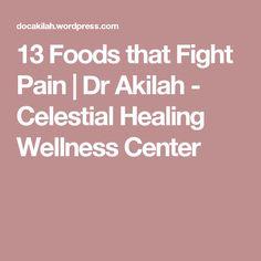 13 Foods that Fight Pain | Dr Akilah - Celestial Healing Wellness Center