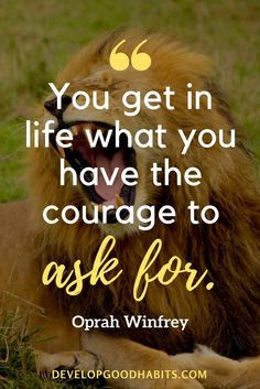 """Wise Quotes About Life - """"You get in life what you have the courage to ask for."""" – Oprah Winfrey"""