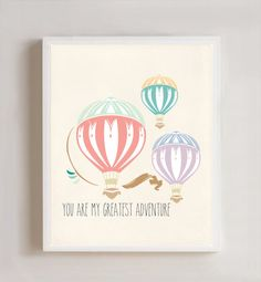 You Are My Greatest Adventure Hot Air Balloon 8x10 Full Color Nursery Print  --THE DETAILS-- This poster print measures 10 H x 8 W and is printed