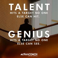 """""""Talent hits a target no one else can hit. Genius hits a target no one else can see."""" - Arthur Schopenhauer"""