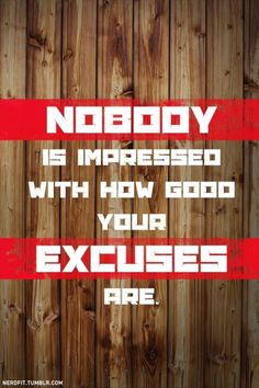 excuses are not an option