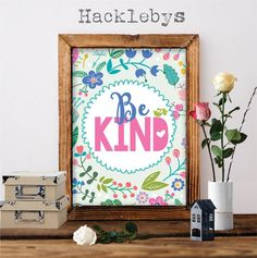 A lovely colourful print available at www.hacklebys.co.nz #printables #printabletypography #typoghraphyprint #floralprints #prints #quoteprints #printableart #homedecor #bekind