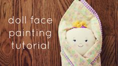 doll face painting tutorial from beccamariedesigns.blogspot.com. A simple tutorial on how to paint a face on fabric. I was very intimidated by this but when I tried it, it turned out to be easy!