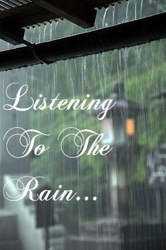I could sit on my front porch for hours and listen to the rain.