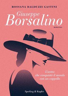 """19 GIUGNO 2018 """"Giuseppe Borsalino"""" di Rossana Balduzzi Gastini [Sperling & Kupfer]"""